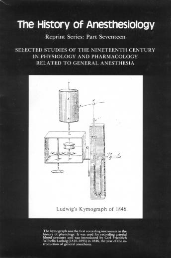 The History of Anesthesiology Reprint Series: Part 17 – Selected Studies of the 19th Century in Physiology and Pharmacology Related to General Anesthesia.