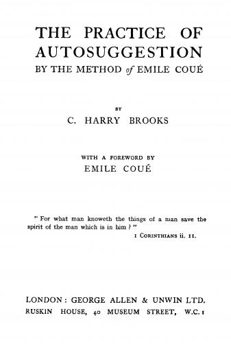 Image of Brooks CH. The practice of auto suggestion by the method of Emile Coué; with a forward by Emile Coué, 1923. - 1 of 1
