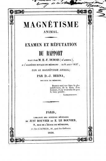 Image of Berna DJ. Magnétisme animal : examen et réfutation du rapport fait par M. E. F. Dubois (d'Amiens), à l'Académie royale de médecine, le 8 août 1837, sur le magnétisme animal. - 1 of 1