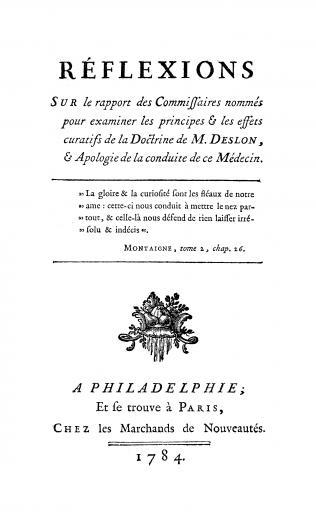 Image of Anonymous. Reflexions sur le rapport des Commissaires nommes pour examiner les principes & les effets curatifs de la Doctrine de M. Deslon, & Apologie de la conduite de ce Medecin, 1784. - 1 of 1
