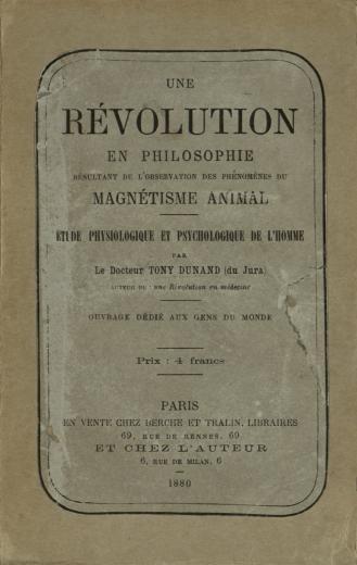 Image of Dunard T. Une révolution en philosophie resultant de l'observation des phenomènes du magnétisme animal : etude physiologique et psychologique de l'homme, 1880. - 1 of 1