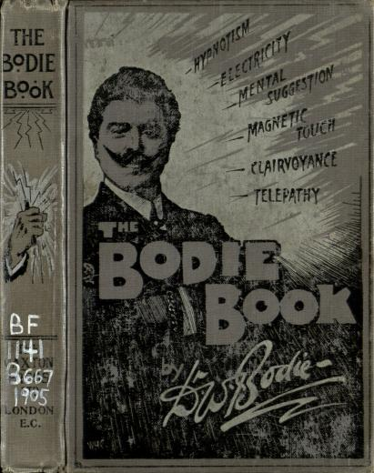 Image of Bodie W. The Bodie book: Hypnotism, electricity, mental suggestion, magnetic touch, clairvoyance, telepathy, 1905. - 1 of 1