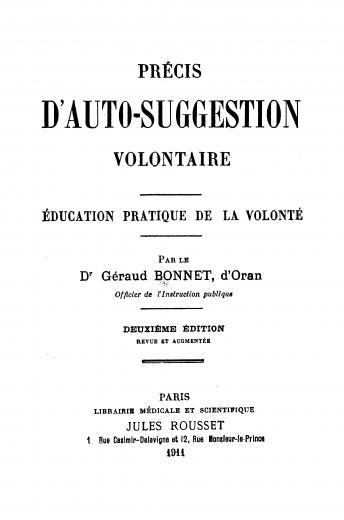 Image of Bonnet Géraud. Précis d'auto-suggestion volontair : Éducation pratique de la volonté, 1911. - 1 of 1