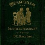 Image of Dods JB. The philosophy of mesmerism and electrical psychology: comprised in two courses of lectures (eighteen in number) complete in one volume, edited by J. Burns, 1876. - 1 of 1
