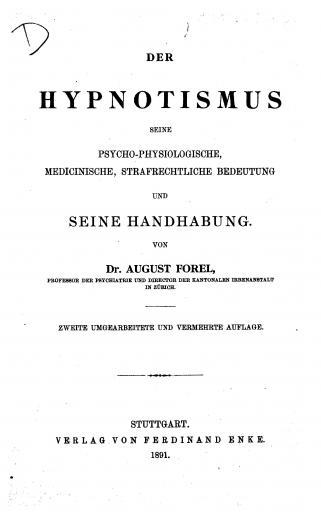 Image of Forel A. Der Hypnotismus : seine psycho-physiologische, medicinische, strafrechtliche bedeutung und seine handhabung, 1891. - 1 of 1