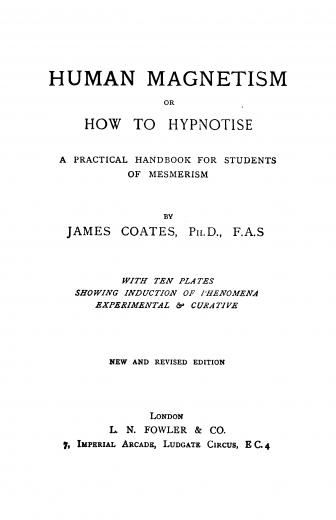 Image of Coates J. Human magnetism, or, How to hypnotise: A practical handbook for students of mesmerism, 1907. - 1 of 1