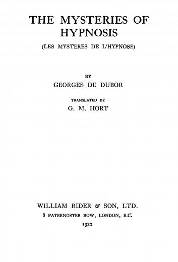 Image of Dubor GD. The mysteries of hypnosis (Les mystéres de l'hypnose); translated by G.M. Hort, 1922. - 1 of 1