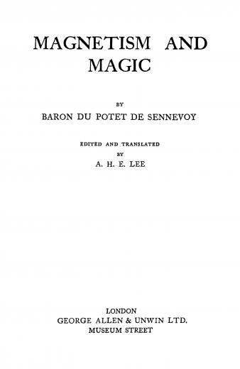 Image of Du Potet de Sennevoy J. Magnetism and magic; edited and translated by A.H.E. Lee, 1927. - 1 of 1