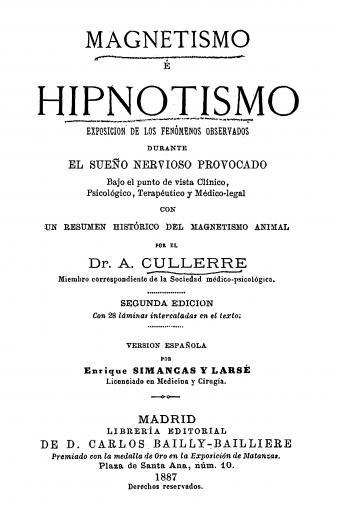 Image of Cullerre A. Magnetismo e Hipnotismo: Exposicion de los fenomenos observados durante el sueno nervioso provocad, 1887. - 1 of 1