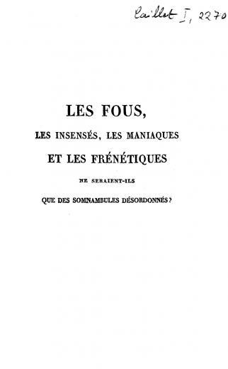 Image of Chastenet de Puységur AMJ. Les fous, les insensés, les maniaques et les frénétiques, ne seraient-ils que des somnambules desordonnés? 1812. - 1 of 1
