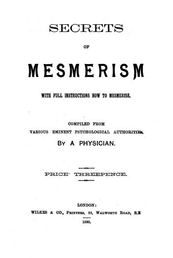 Image of Anonymous. Secrets of mesmerism with full instructions how to mesmerise (Compiled from various eminent psychological authorities by a physician), 1890. - 1 of 1
