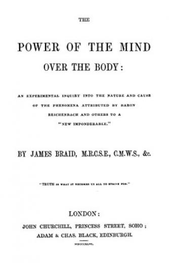 """Image of Braid J. The power of the mind over the body : an experimental inquiry into the nature and cause of the phenomena attributed by Baron Reichenbach and others to a """"new imponderable,"""" 1846. - 1 of 1"""