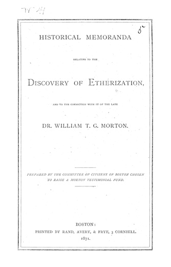 Image of Historical memoranda relative to the discovery of etherization and to the connection with it of the late Dr. William T. G. Morton, 1871. - 1 of 1