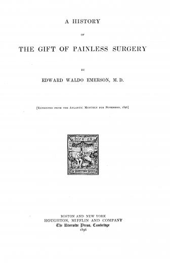 Image of Emerson EW. A history of the gift of painless surgery, 1896. - 1 of 1