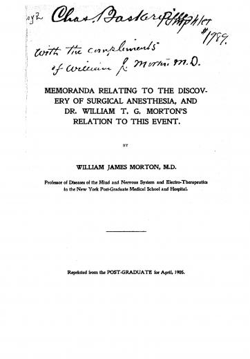 Image of Morton WJ. Memoranda relating to the discovery of surgical anesthesia, and Dr. William T. G. Morton's relation to this event, 1905. - 1 of 1