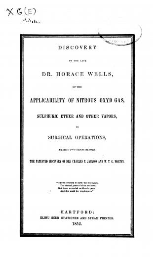 Image of Wales J. Discovery by the late Dr. Horace Wells, of the applicability of nitrous oxyd gas, sulphuric ether and other vapors in surgical operations, nearly two years before the patented discovery of Drs. Charles T. Jackson and W. T. G. Morton, 1852. - 1 of 1