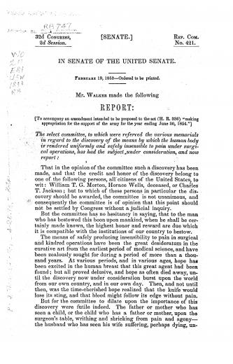Image of United States Congress (32nd Congress, 2nd Session). In Senate of the United Senate [sic.]. [Report of J.P. Walker]. The select committee, to which were referred the various memorials in regard to the discovery of the means by which the human body is rendered uniformly and safely insensible to pain under surgical operations, has had the subject under consideration, and now report, 1853 - 1 of 1