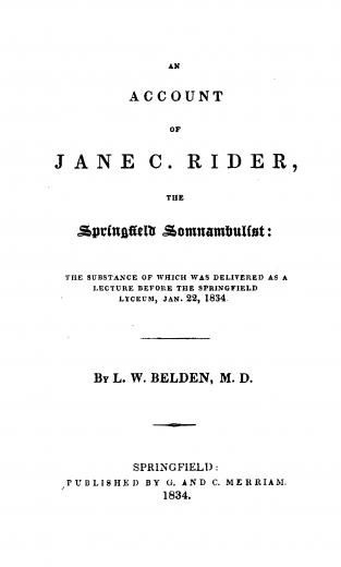 Image of Belden LW. An account of Jane C. Rider, the Springfield somnambulist : the substance of which was delivered as a lecture before the Springfield Lyceum, Jan. 22, 1834. - 1 of 1