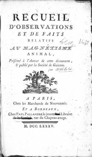 Image of Archbold M. Recueil d'observations et de faits relatifs au magnétisme animal, présénté à l'auteur de cette découverte & publié par la Société de Guienne, 1785. - 1 of 1