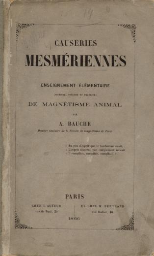 Image of Bauche A. Causeries mesmériennes : enseignement élémentaire, histoire, théorie et pratique de magnétisme animal, 1865. - 1 of 1