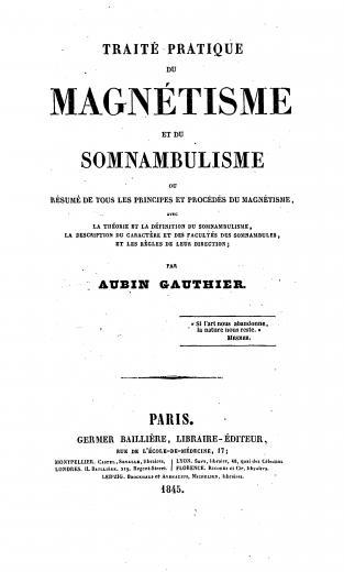 Image of Gauthier A. Traité pratique du magnétisme et du somnambulisme, ou, Résumé de tous les principes et procédés du magnétisme, 1845. - 1 of 1