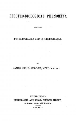 Image of Braid J. Electro-biological phenomena considered physiologically and psychologically, 1851. - 1 of 1