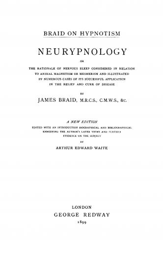 Image of Braid J. Braid on hypnotism : neurypnology, or, the rationale of nervous sleep considered in relation to animal magnetism or mesmerism and illustrated by numerous cases of its successful application in the relief and cure of disease, 1899. - 1 of 1