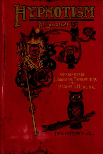 Image of DeLaurence LW. Hypnotism : a complete system of method, application and use : including all that is known in the art and practice of mesmerism and mental healing, prepared for the self-instruction of beginners as well as for the use of advanced students and practitioners, 1900. - 1 of 1