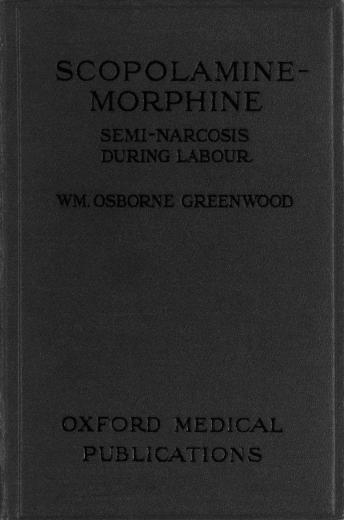 Image of Greenwood WO. Scopolamine-morphine : semi-narcosis during labour, 1918. - 1 of 1