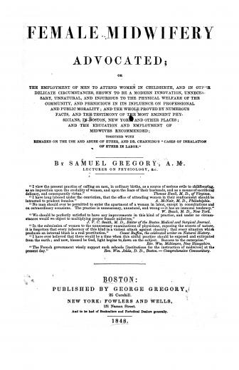 Image of Gregory S. Female midwifery advocated, or, The employment of men to attend women in childbirth, and in other delicate circumstances, shown to be a modern innovation, unnecessary, unnatural, and injurious to the physical welfare of the community, and pernicious in its influence on professional and public morality …, 1848. - 1 of 1