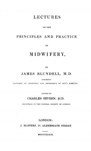 Image of Blundell J, ed. Charles Severn. Lectures on the principles and practice of midwifery, 1839. - 1 of 1