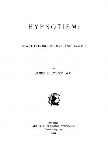 Image of Cocke JR. Hypnotism : how it is done ; its uses and dangers, 1894. - 1 of 1