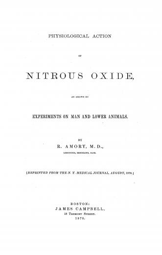 Image of Amory R. Physiological action of nitrous oxide, as shown by experiments on man and lower animals, 1870. - 1 of 1