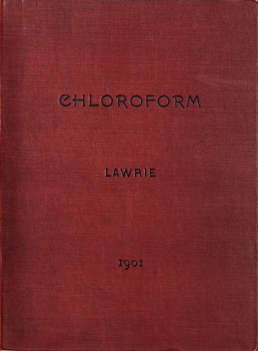 Image of Lawrie E. Chloroform : a manual for students and practitioners, 1901. - 1 of 1