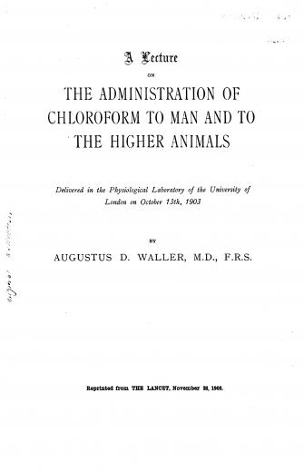 Image of Waller AD. A lecture on the administration of chloroform to man and to the higher animals, 1903. - 1 of 1