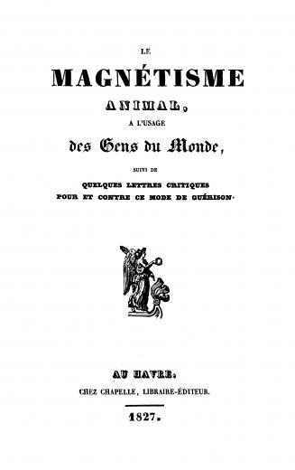 Image of Crampon. Le magnétisme animal, a l'usage des gens du monde : suivi de quelques lettres critiques pour et contre ce mode de guérison, 1827. - 1 of 1