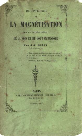 Image of Beaux JJ. De l'influence de la magnétisation sur le développement de la voix et du goût en musique, 1855. - 1 of 1