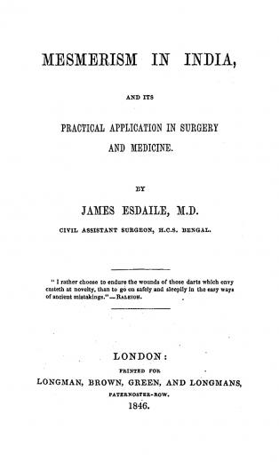 Image of Esdaile J. Mesmerism in India, and its practical application in surgery and medicine, 1846. - 1 of 1