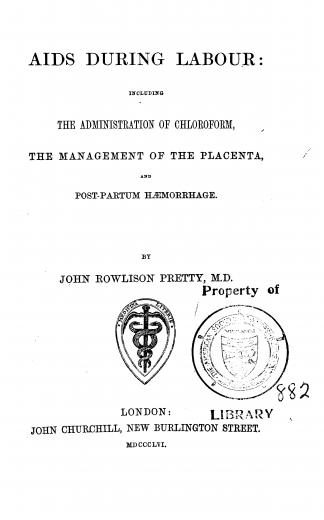 Image of Pretty JR. Aids during labour : including the administration of chloroform, the management of the placenta, and post-partum haemorrhage, 1856. - 1 of 1