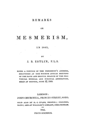 Image of Estlin JB. Remarks on mesmerism in 1845 : being a portion of the President's address, delivered at the fourth annual meeting of the Bath and Bristol Branch of the Provincial Medical and Surgical Association, held at Bristol, June 27, 1845. - 1 of 1